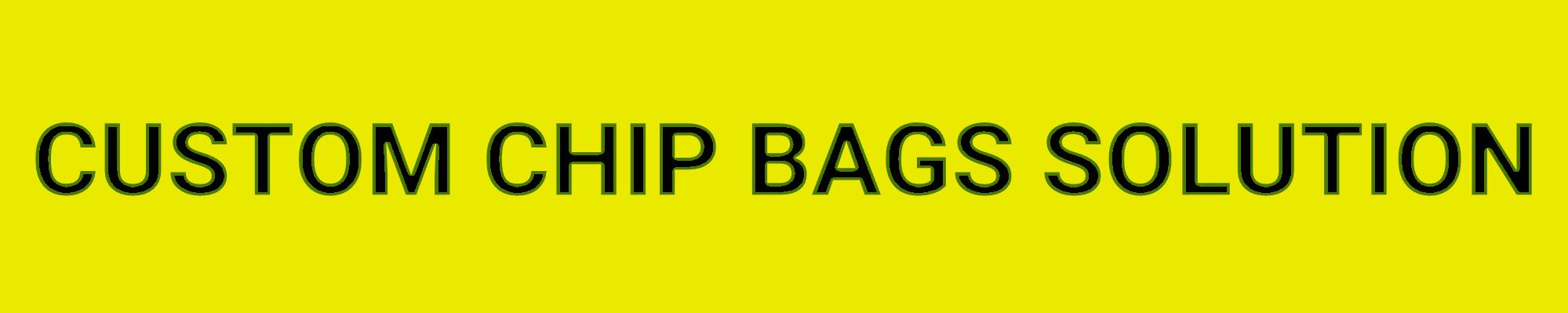CUSTOM CHIP BAGS SOLUTION